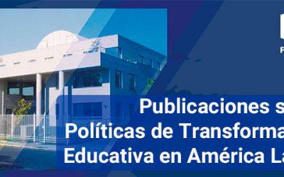 Publicaciones sobre Políticas de Transformación Educativa en América Latina